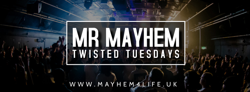 Twisted Tuesdays Ft Mr Mayhem